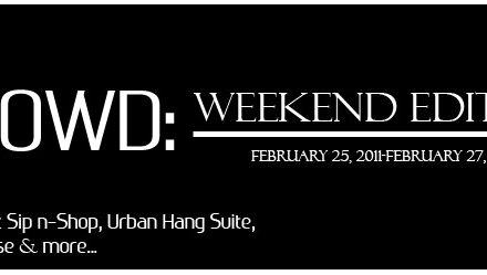 NDNCROWD: Weekend Edition 2/25/11-2/27/11 | Sip N-Shop, Urban Hang Suite, Preauxx's Mixtape release, and more…