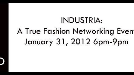Industria: A True Fashion Networking Event 1.31.12
