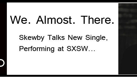 We. Almost. There. Skewby Talks New Single, Performing at SXSW