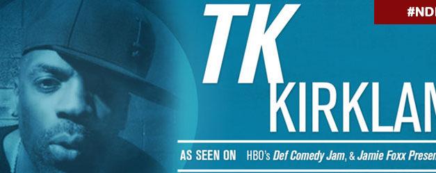 TK Kirkland Def Comedy Jam Legend 3/3 – 3/6